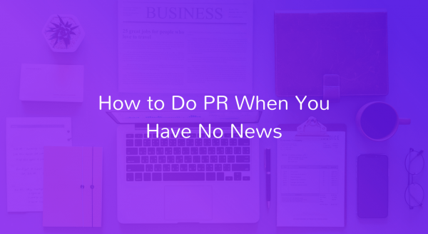 How to do PR when you have no news