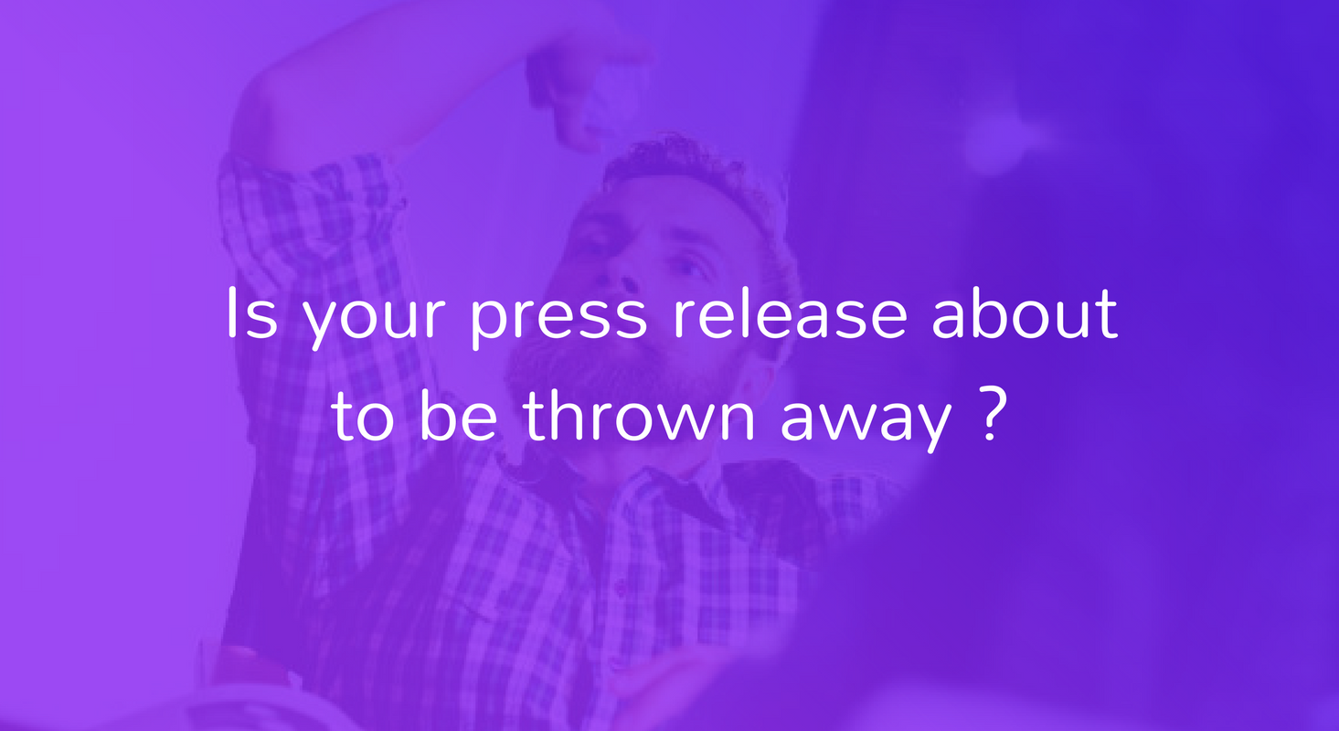 Is your press release about to be thrown away ?